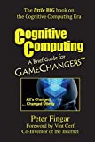 Cognitive Computing: A Brief Guide for Game Changers by Vint Cerf (Foreword), Peter Fingar (1-Jan-2015) Paperback