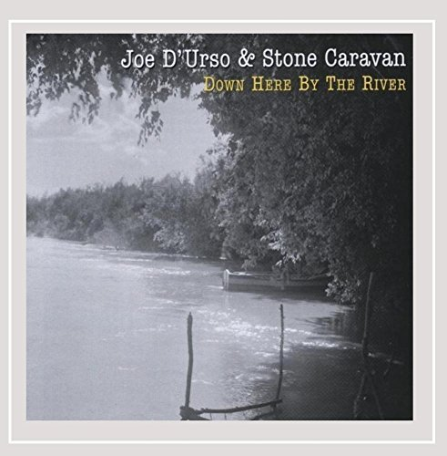 Down Here By the River by Joe D\'Urso & Stone Caravan
