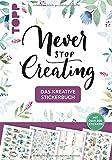 Das kreative Stickerbuch Never stop creating: Über 200 Sticker zum Verzieren von selbstgemachten...
