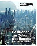 Positionen zur Zukunft des Bauens (DETAIL Special)