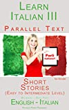 Learn Italian III: Parallel Text - Short Stories (Italian - English) (Learn Italian with Parallel Text Book 3)