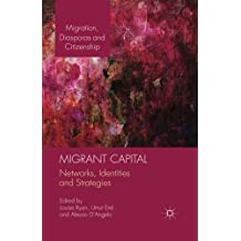 Migrant Capital: Networks, Identities and Strategies (Migration, Diasporas and Citizenship)