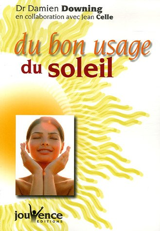 Du bon usage du soleil par Damien Downing, Jean Celle