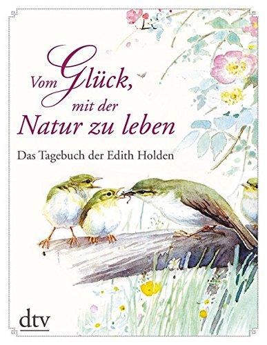 Vom Glück, mit der Natur zu leben: Das Tagebuch der Edith Holden -