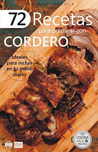 72 RECETAS PARA PREPARAR CON CORDERO: Ideales para incluir en tu menú diario (Colección Cocina Práctica  nº 12) por Mariano Orzola