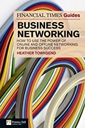 FT Guide to Business Networking: How to use the power of online and offline networking for business success (Financial Times Guides) by Heather Townsend (2011-08-01)