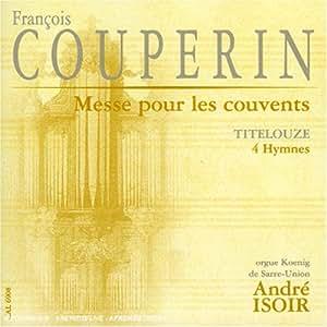 François Couperin : Messe à l'usage des couvents / Titelouze : Quatre Hymnes