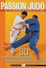 Passion Judo - 80 techniques en images pour perfectionner son judo de Serge Decosterd - Emmanuel Calvez