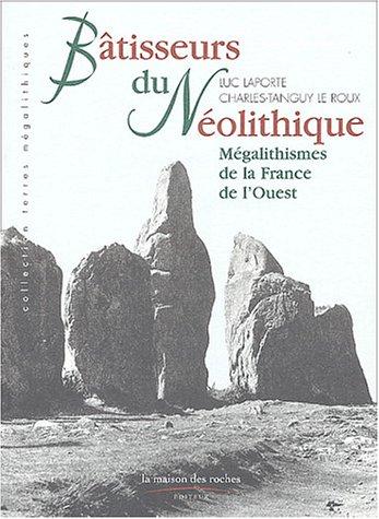 Bâtisseurs du Néolithique. Mégalithismes de la France de l'Ouest