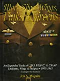 MORE SILVER WINGS PINKS GREE: An Expanded Study of USAS, USAAC and USAAF Uniforms, Wings and Insignia 1913-1945 - Including Civilian Auxiliaries (Schiffer Military History)