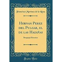 Hernan Perez del Pulgar, el de las Hazañas: Bosquejo Historico (Classic Reprint)