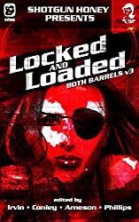 Shotgun Honey Presents: Locked and Loaded (Both Barrels Book 3)