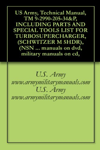 US Army, Technical Manual, TM 9-2990-205-34&P, INCLUDING PARTS AND SPECIAL TOOLS LIST FOR TURBOSUPERCHARGER, (SCHWITZER M 5HDR), (NSN 2950-00-397-3384), ... military manuals on cd, (English Edition)