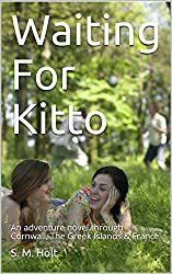 Waiting For Kitto: An adventure novel through Cornwall, The Greek Islands & France