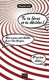 Tu te lèves et tu décides !: Mais tu peux aussi décider de ne rien changer, c'est ton choix... (Management, Gestion et Economie d'Entreprise) (French Edition)