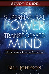 The Supernatural Power of a Transformed Mind Study Guide: Access to a Life of Miracles by Bill Johnson (2014-09-16)