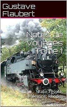 Notes de voyages Tome 1: Italie,Egypte, Palestine, Rhodes par [Flaubert, Gustave]
