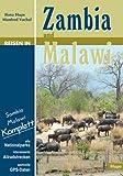 Reisen in Zambia und Malawi: Sambia Malawi komplett: Alle Nationalparks - interessante Allradstrecken - wertvolle GPS-Daten. Ein Reisebegleiter für Natur und Abenteuer