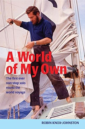 A World of My Own: The First Ever Non-stop Solo Round the World Voyage por Robin Knox-Johnston