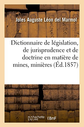 Dictionnaire de législation, de jurisprudence et de doctrine en matière de mines, minières par Jules Auguste Léon del Marmol