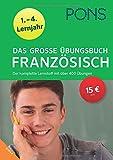 PONS Das große Übungsbuch Französisch 1.-4. Lernjahr: Der komplette Lernstoff