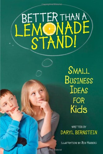 Better Than a Lemonade Stand!: Small Business Ideas for Kids por Daryl Bernstein