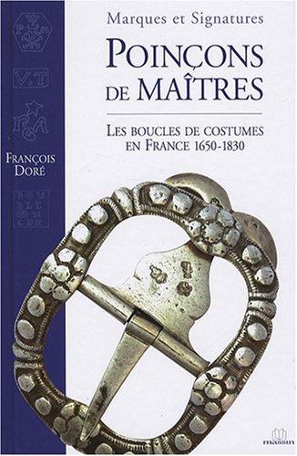 Poinçons de maîtres : Les boucles de costumes en France 1650-1830 por François Doré