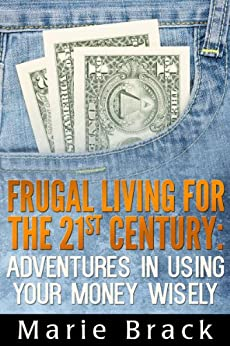 Frugal Living for the 21st Century: Adventures in Using Your Money Wisely (English Edition) de [Brack, Marie]