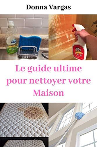 Couverture du livre Le guide ultime pour  Nettoyer votre Maison