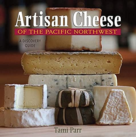 Artisan Cheese of the Pacific Northwest: A Discovery Guide