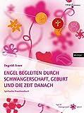 Engel begleiten durch Schwangerschaft, Geburt und die Zeit danach: Praxishandbuch für werdende Mütter und Väter, Hebammen, Alternativärzte, Heilpraktiker und Energetiker - Ingrid Auer