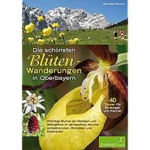 Die schönsten Blüten-Wanderungen in Oberbayern, Bd.1