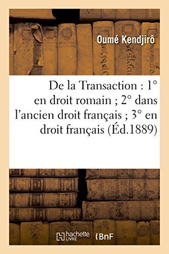 De la Transaction : 1º en droit romain ; 2º dans l'ancien droit français ; 3º en droit français: actuel comparé avec le code civil italien et le projet de code civil japonais, thèse