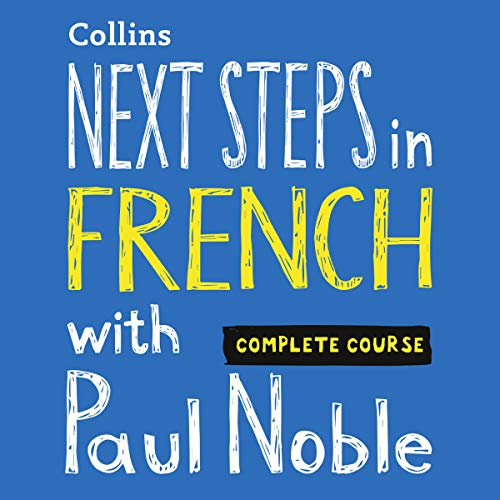 Next Steps in French with Paul Noble - Complete Course: French Made Easy with Your Personal Language Coach