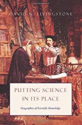 Putting Science in Its Place: Geographies of Scientific Knowledge by David N. Livingstone (2003-10-01)