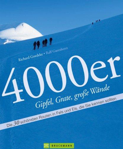 4000er Gipfel, Grate, große Wände: Die 30 schönsten Routen in Fels und Eis - Gipfel und große Wände wie Mont Blanc, Gran Paradiso, Schreckhorn, Aletschhorn, ... Zahlreicher Iinformationen auf 165 Seiten