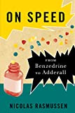 On Speed: From Benzedrine to Adderall: The Many Lives of Amphetamine