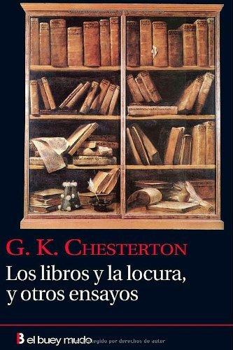 Los libros y la locura, y otros ensayos por GILBERT KEITH CHESTERTON