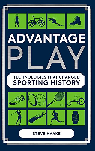 Advantage Play: Technologies that Changed Sporting History por Steve Haake