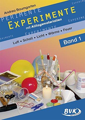 Experimente mit Alltagsmaterialien 1: Luft - Schall - Optik - Wärme - Feuer: Luft - Schall - Optik - Wärme - Feuer. 2.-4. Klasse -