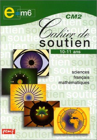 Cahier de soutien, CM2 : Sciences français-mathématique