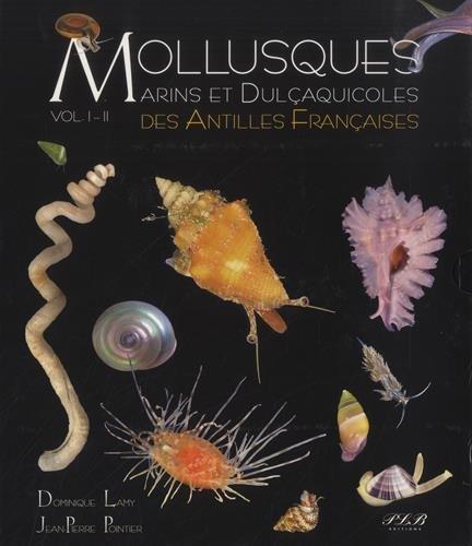 Mollusques marins et dulçaquicoles des Antilles françaises : 2 volumes par Dominique Lamy