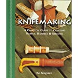 Knifemaking: A Complete Guide to Crafting Knives, Handles & Sheaths