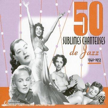 50 [Cinquante] sublimes chanteuses de Jazz : 1940-1953