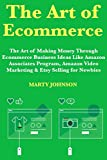 The Art of Ecommerce (Home Based Business 2018): The Art of Making Money Through Ecommerce Business Ideas Like Amazon Associates Program, Amazon Video Marketing & Etsy Selling for Newbies