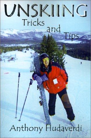 Unskiing: Tricks and Tips por Anthony Hudaverdi