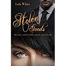 Stolen Goods: A New Take on Secret Baby Romance (English Edition)