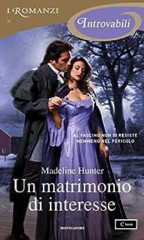 Un matrimonio di interesse (I Romanzi Introvabili) di [Hunter, Madeline]