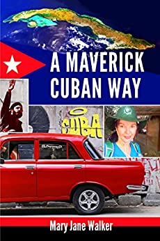 A Maverick Cuban Way: Discover how the largest Caribbean island is coping after Fidel, with Kiwi solo traveller Mary Jane Walker . . . (247 images) (English Edition) di [Walker, Mary Jane]