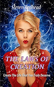 The Laws Of Creation: Create The Life That Your Truly Desire (English Edition) di [Redhead, Steven]